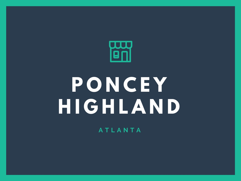 ABOUT: Poncey Highland, Atlanta, GA