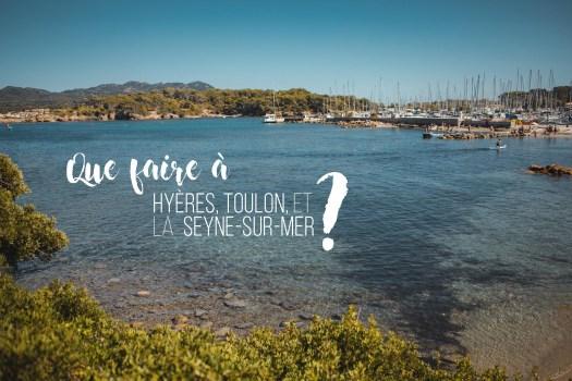 Vacances Ardèches - Que faire à Toulon, Hyères et La Seyne-sur-Mer | On met les voiles