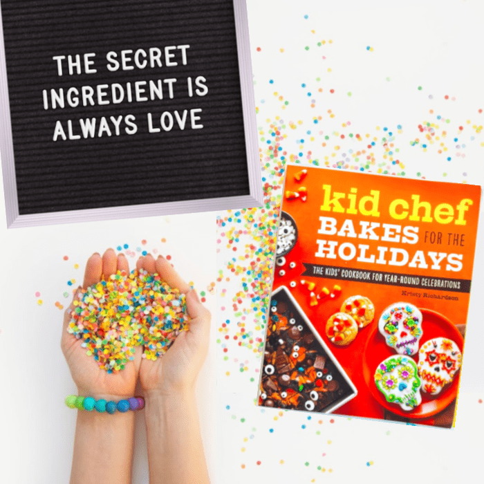 """Kid Chef Bakes For The Holidays cookbook, kid\'s hands holding confetti and a letterboard that says \""""the secret ingredient is always love.\"""""""