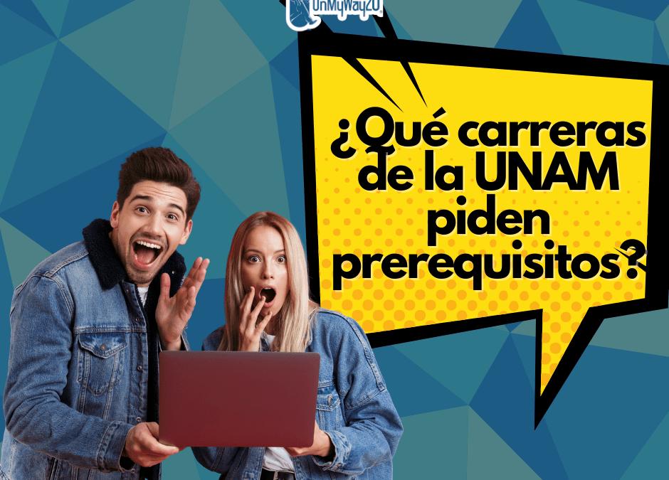 cómo saber qué carreras de la UNAM piden prerrequisitos