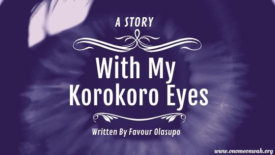 With My Korokoro Eyes VI