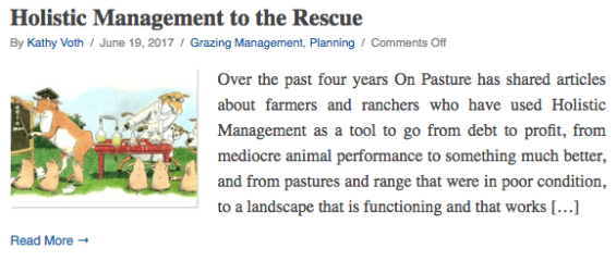 Over the past four years On Pasture has shared articles about farmers and ranchers who have used Holistic Management as a tool to go from debt to profit, from mediocre animal performance to something much better, and from pastures and range that were in poor condition, to a landscape that is functioning and that works […]