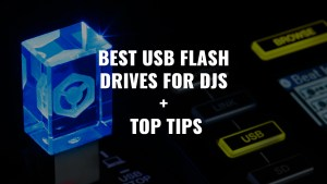 BEST USB FLASH DRIVES FOR DJS + TOP TIPS