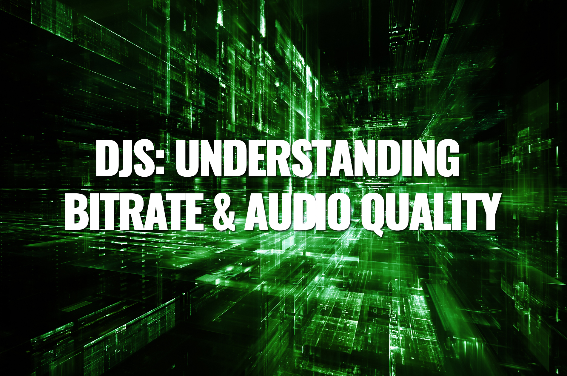 DJs: Understanding Bitrate & Audio Quality - On The Rise DJ Academy