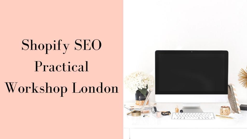 Shopify SEO Workshop London