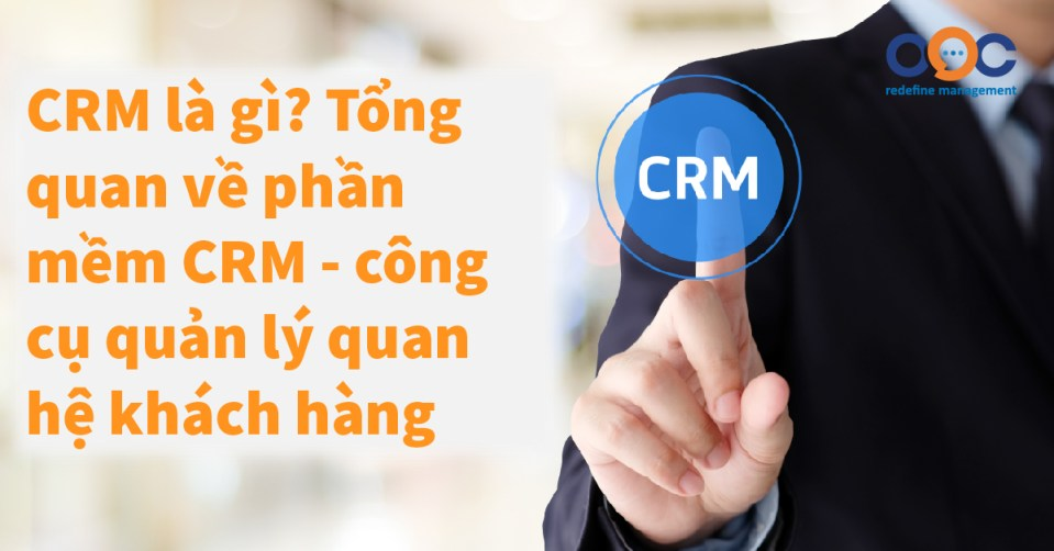 CRM là gì? Tổng quan về phần mềm CRM - công cụ quản lý quan hệ khách hàng