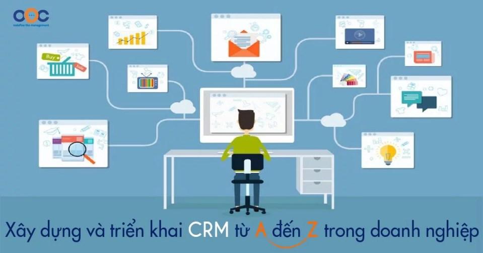 CRM là gì? Xây dựng và triển khai CRM từ A đến Z trong doanh nghiệp