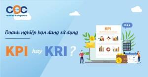 Doanh nghiệp bạn đang sử dụng KPI hay KRI?