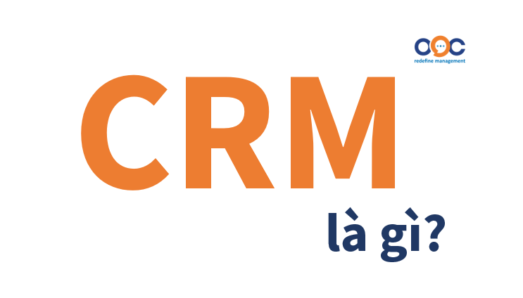 CRM là gì? 6 lý do đầu tư phần mềm CRM