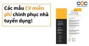 Các mẫu CV miễn phí chinh phục nhà tuyển dụng!