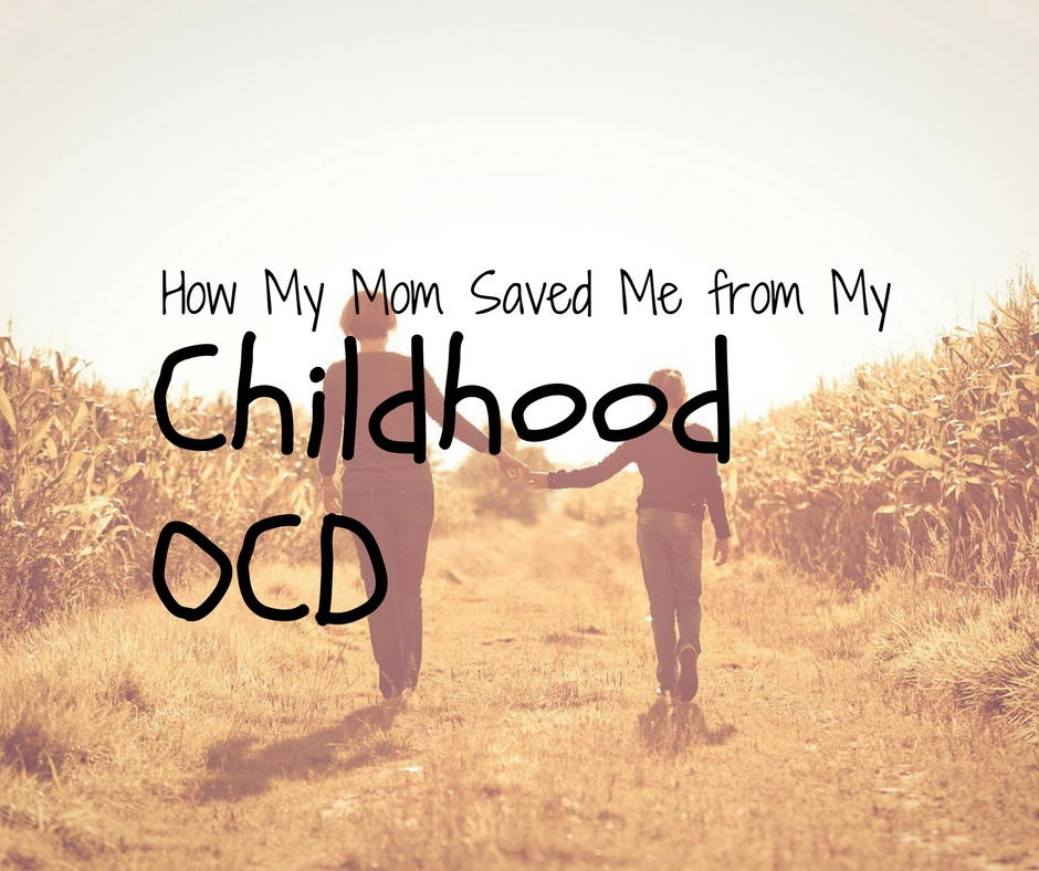 How My Mom Saved Me from My Childhood OCD