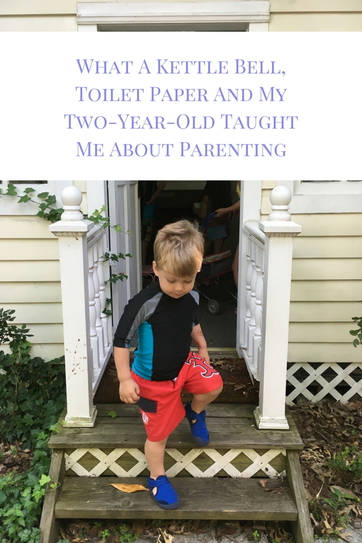 What A Kettle Bell, Toilet Paper And My Two-Year-Old Taught Me About Parenting-2