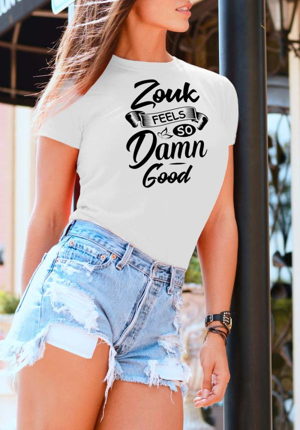 "Woman wearing Zouk T-shirt decorated with unique ""Zouk feels so damn good"" design (white crew neck style)"