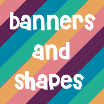 Banners and Shapes
