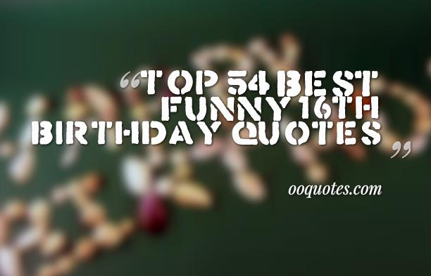 Top 54 Best Funny 16th Birthday Quotes Quotes