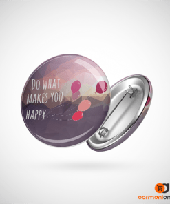 Do What Makes You Happy Button Badge