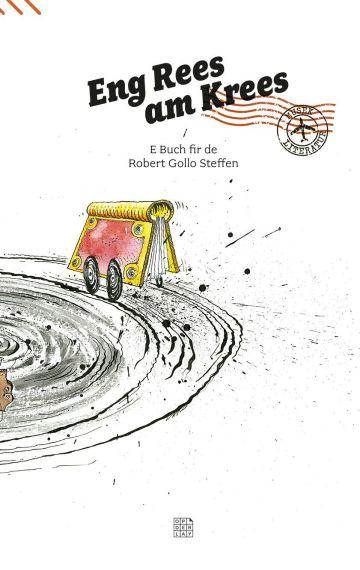Eng Rees am Krees – E Buch fir de Robert Gollo Steffen