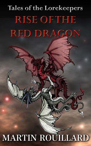 RISE OF THE RED DRAGON (TALES OF THE LOREKEEPERS, BOOK #1) BY MARTIN ROUILLARD: BOOK REVIEW