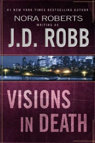 VISIONS IN DEATH (IN DEATH, BOOK #19) BY J.D. ROBB: BOOK REVIEW