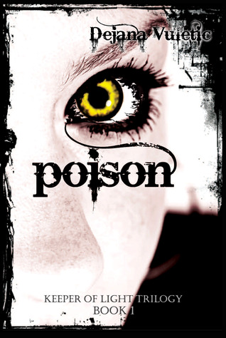 POISON (KEEPER OF LIGHT, BOOK #1) BY DEJANA VULETIC: BOOK REVIEW