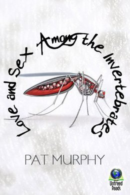 LOVE AND SEX AMONG THE INVERTEBRATES BY PAT MURPHY: BOOK REVIEW