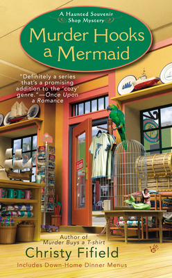 MURDER HOOKS A MERMAID (HAUNTED SOUVENIR SHOP MYSTERIES, BOOK #2) BY CHRISTY FIFIELD: BOOK REVIEW