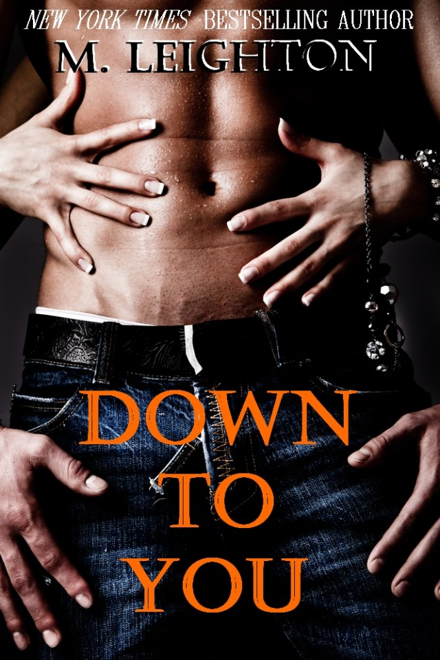 DOWN TO YOU (THE BAD BOYS, BOOK #1) BY M. LEIGHTON: BOOK REVIEW