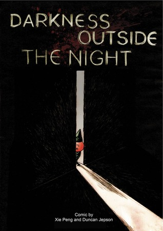 DARKNESS OUTSIDE THE NIGHT BY XIE PENG & DUNCAN JEPSON: GRAPHIC NOVEL REVIEW