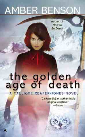 THE GOLDEN AGE OF DEATH (CALLIOPE REAPER-JONES, BOOK #5) BY AMBER BENSON: BOOK REVIEW
