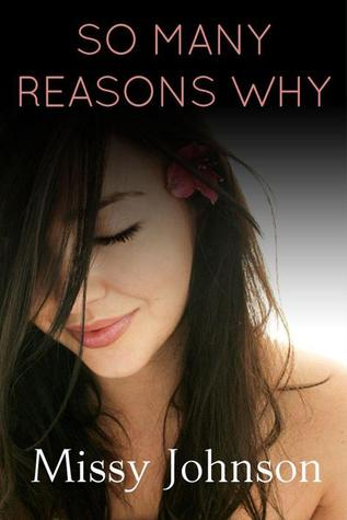 SO MANY REASONS WHY (SO MANY REASONS, BOOK #1) BY MISSY JOHNSON: BOOK REVIEW