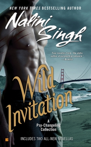 WILD INVITATION (PSY-CHANGELING BOOKS #0.5, 3.5, 9.5, & 10.5) BY NALINI SINGH: BOOK REVIEW