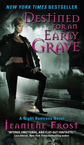 DESTINED FOR AN EARLY GRAVE (NIGHT HUNTRESS, BOOK #4) BY JEANIENE FROST: BOOK REVIEW