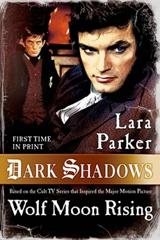 DARK SHADOWS: WOLF MOON RISING (DARK SHADOWS: THE SALEM BRANCH, BOOK #2) BY LARA PARKER: BOOK REVIEW