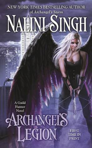 ARCHANGEL'S LEGION (GUILD HUNTER, BOOK #6) BY NALINI SINGH: BOOK REVIEW