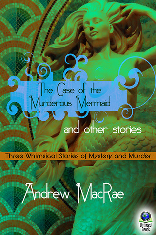 THE CASE OF THE MURDEROUS MERMAID AND OTHER STORIES BY ANDREW MACRAE: EBOOK GIVEAWAY