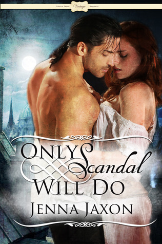 ONLY SCANDAL WILL DO (HOUSE OF PLEASURE, BOOK #1) BY JENNA JAXON: BOOK REVIEW