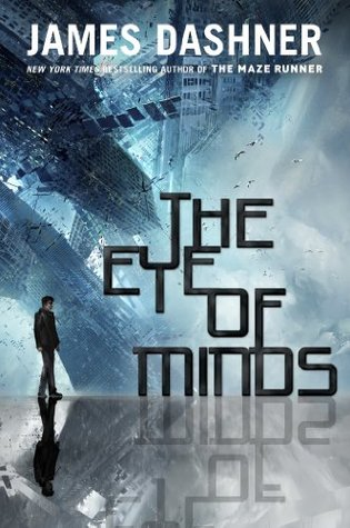 THE EYE OF MINDS (THE MORTALITY DOCTRINE, BOOK #1) BY JAMES DASHNER: BOOK REVIEW
