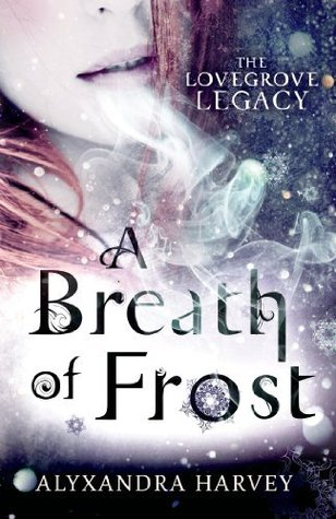 A BREATH OF FROST (THE LOVEGROVE LEGACY, BOOK #1) BY ALYXANDRA HARVEY: BOOK REVIEW