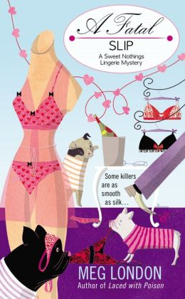 A FATAL SLIP (SWEET NOTHINGS LINGERIE MYSTERY, BOOK #3) BY MEG LONDON: BOOK REVIEW