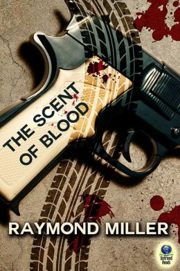THE SCENT OF BLOOD BY RAYMOND MILLER: EBOOK GIVEAWAY
