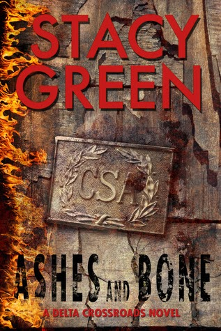 ASHES AND BONES (DELTA CROSSROADS TRILOGY, BOOK #3) BY STACY GREEN: BOOK REVIEW