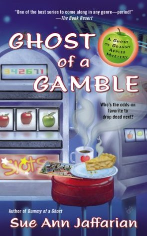 GHOST OF A GAMBLE (GHOST OF GRANNY APPLES MYSTERY. BOOK #4) BY SUE ANN JAFFARIAN: BOOK REVIEW