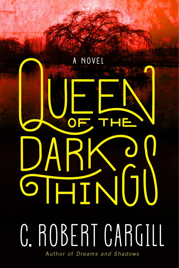 QUEEN OF THE DARK THINGS (DREAMS & SHADOWS, BOOK #2) BY C. ROBERT CARGILL: BOOK REVIEW