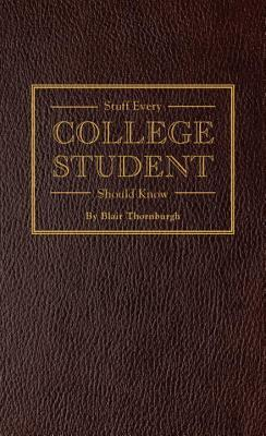 stuff-every-college-student-should-know-blair-thornburgh