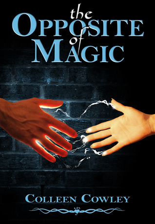 THE OPPOSITE OF MAGIC BY COLLEEN COWLEY: BOOK REVIEW