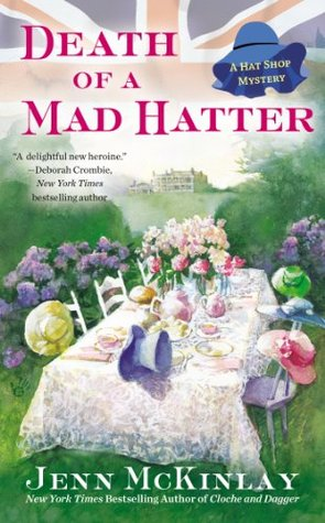 DEATH OF A MAD HATTER (HAT SHOP MYSTERY, BOOK #2) BY JENN MCKINLAY: BOOK REVIEW