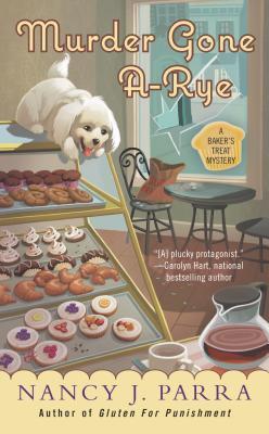 MURDER GONE A-RYE (BAKER'S TREAT MYSTERY, BOOK #2) BY NANCY J PARRA: BOOK REVIEW