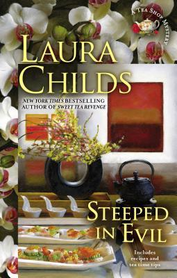 STEEPED IN EVIL (TEA SHOP MYSTERY, BOOK #15) BY LAURA CHILDS: BOOK REVIEW