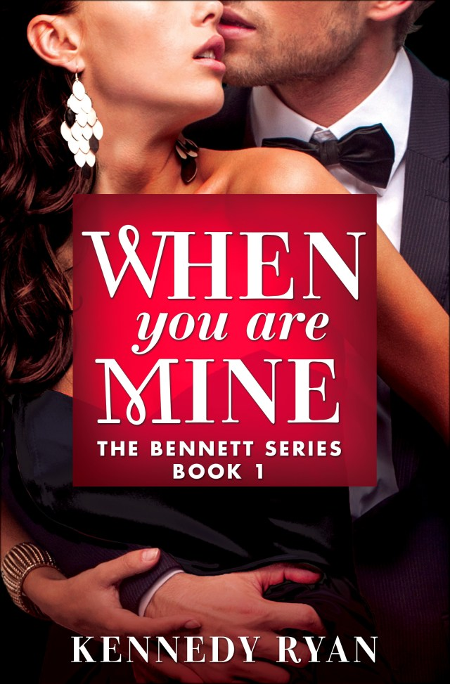 WHEN YOU ARE MINE (THE BENNETTS, BOOK #1) BY KENNEDY RYAN: BOOK REVIEW