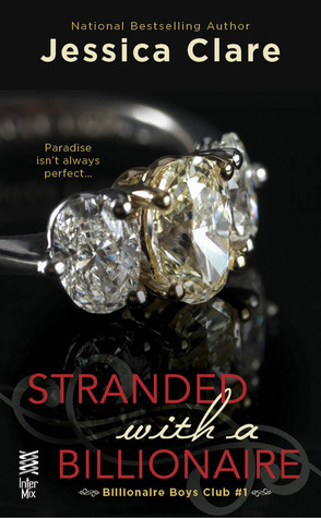 STRANDED WITH A BILLIONAIRE (BILLIONAIRE BOYS CLUB, BOOK #1) BY JESSICA CLARE: BOOK REVIEW